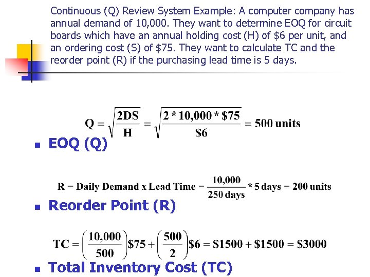 Continuous (Q) Review System Example: A computer company has annual demand of 10, 000.