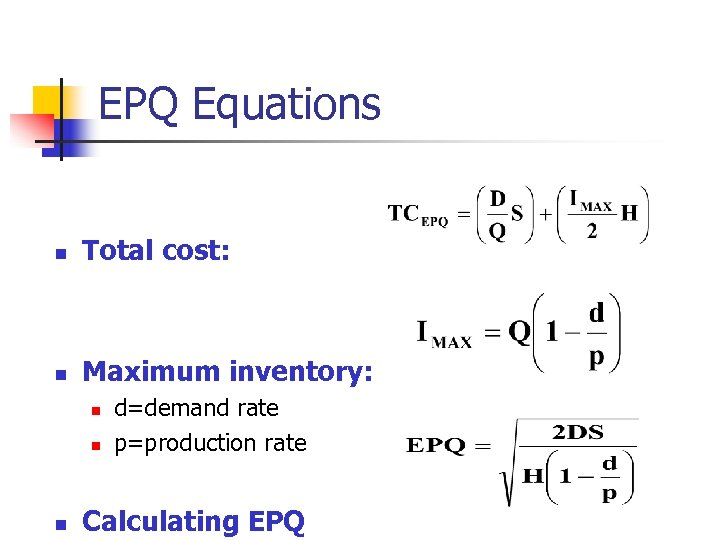 EPQ Equations n Total cost: n Maximum inventory: n n n d=demand rate p=production