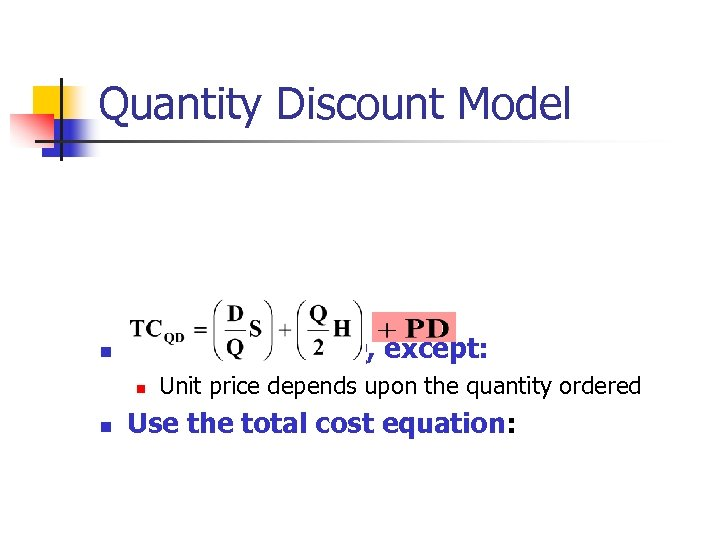 Quantity Discount Model n Same as the EOQ, except: n n Unit price depends