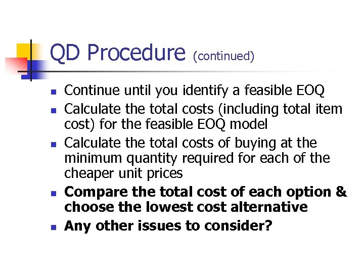 QD Procedure n n n (continued) Continue until you identify a feasible EOQ Calculate