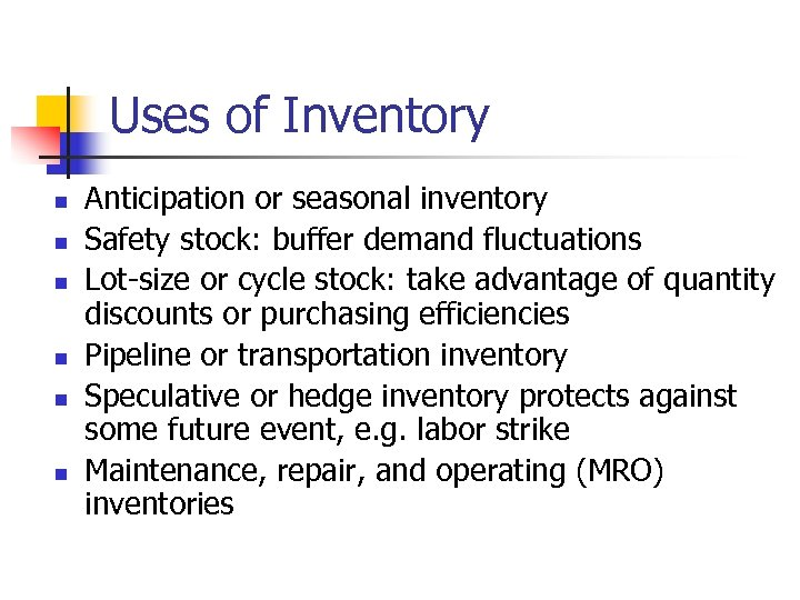 Uses of Inventory n n n Anticipation or seasonal inventory Safety stock: buffer demand