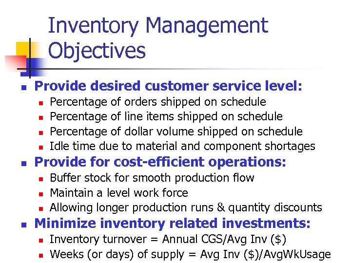 Inventory Management Objectives n Provide desired customer service level: n n n Provide for