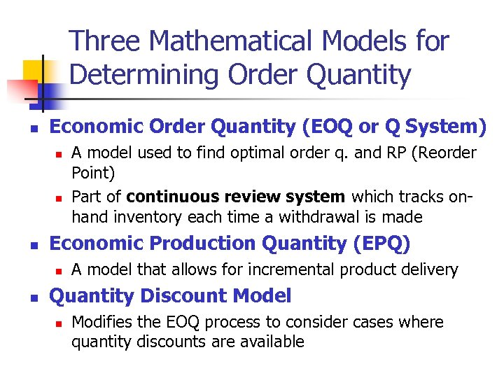 Three Mathematical Models for Determining Order Quantity n Economic Order Quantity (EOQ or Q