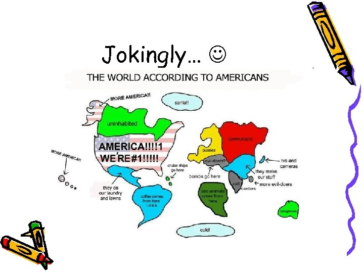 Jokingly…