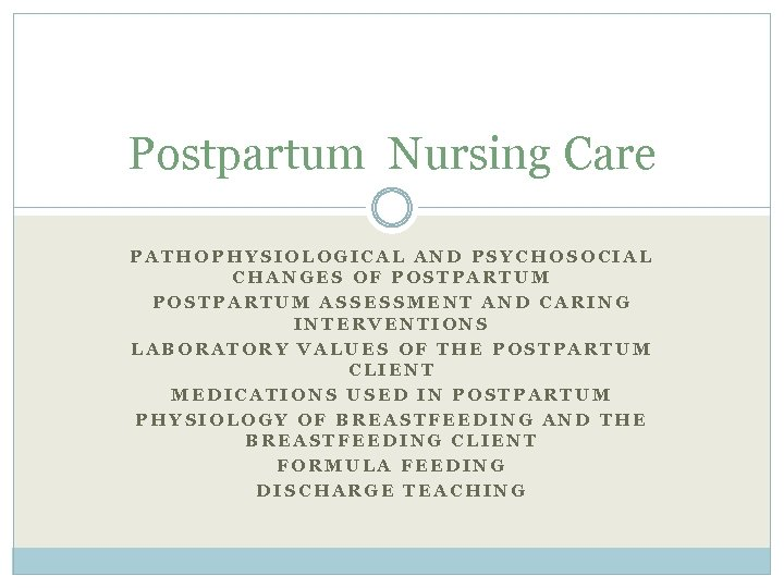 Postpartum Nursing Care PATHOPHYSIOLOGICAL AND PSYCHOSOCIAL CHANGES OF POSTPARTUM ASSESSMENT AND CARING INTERVENTIONS LABORATORY