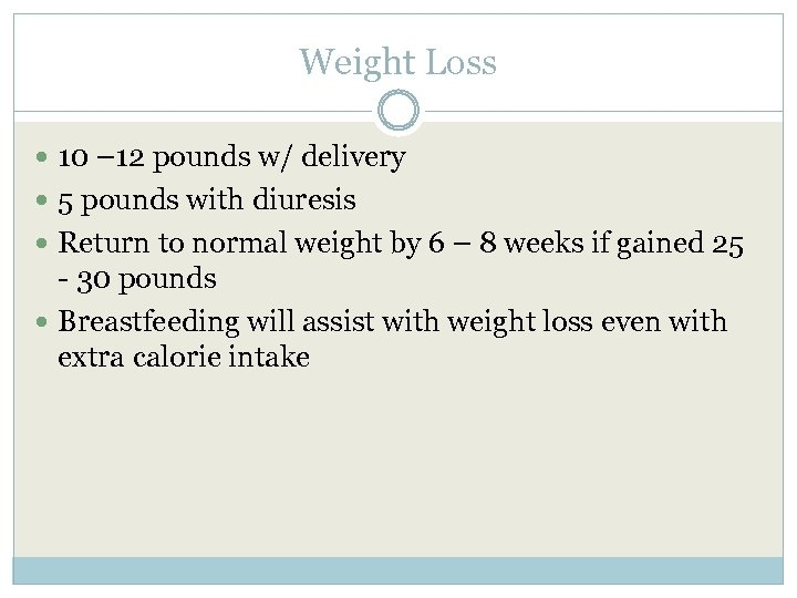 Weight Loss 10 – 12 pounds w/ delivery 5 pounds with diuresis Return to