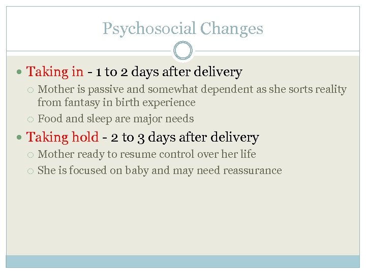 Psychosocial Changes Taking in - 1 to 2 days after delivery Mother is passive