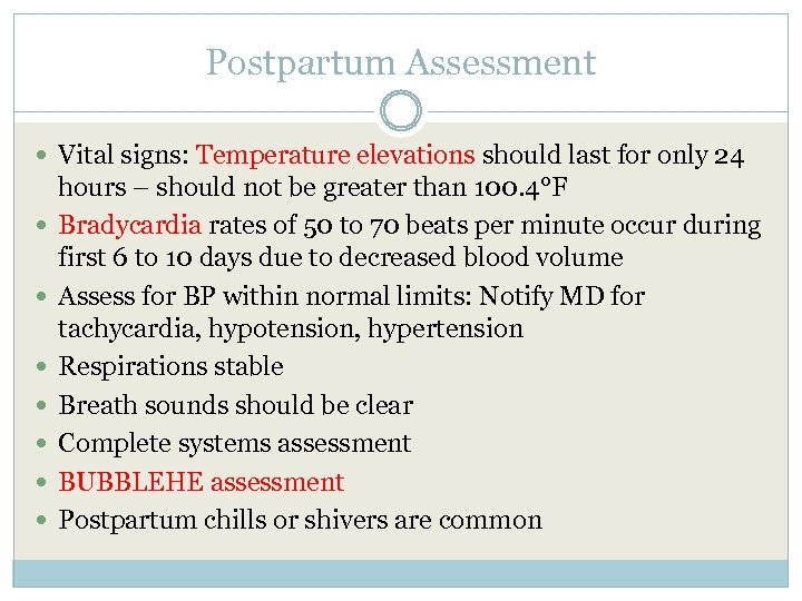 Postpartum Assessment Vital signs: Temperature elevations should last for only 24 hours – should
