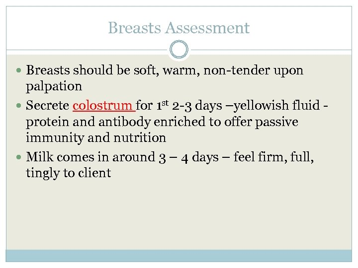 Breasts Assessment Breasts should be soft, warm, non-tender upon palpation Secrete colostrum for 1