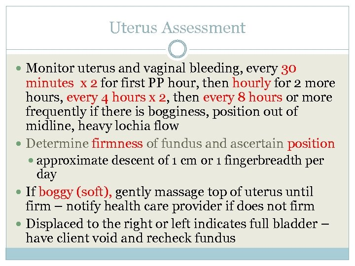 Uterus Assessment Monitor uterus and vaginal bleeding, every 30 minutes x 2 for first