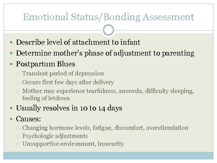 Emotional Status/Bonding Assessment Describe level of attachment to infant Determine mother's phase of adjustment
