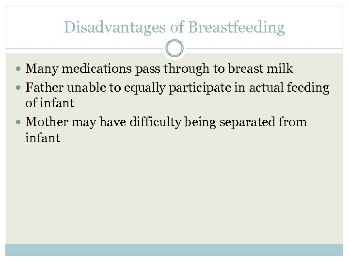 Disadvantages of Breastfeeding Many medications pass through to breast milk Father unable to equally