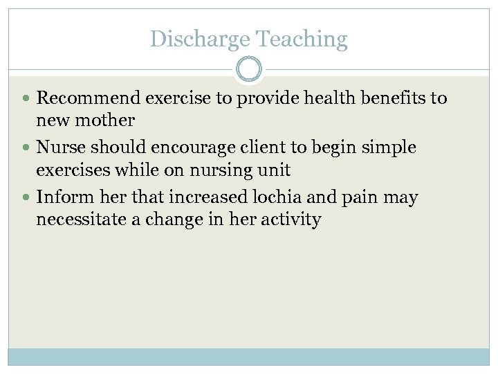 Discharge Teaching Recommend exercise to provide health benefits to new mother Nurse should encourage