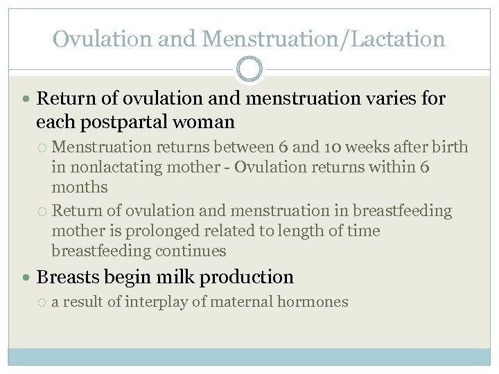 Ovulation and Menstruation/Lactation Return of ovulation and menstruation varies for each postpartal woman Menstruation