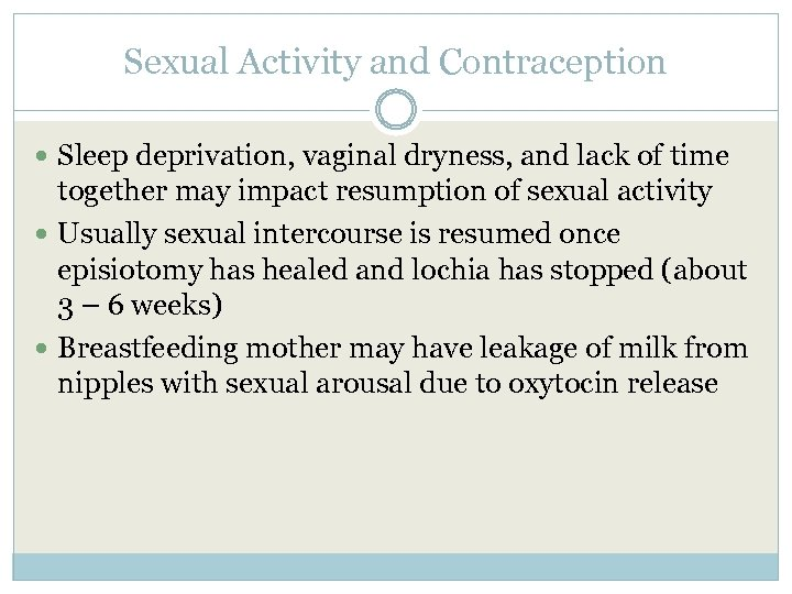 Sexual Activity and Contraception Sleep deprivation, vaginal dryness, and lack of time together may