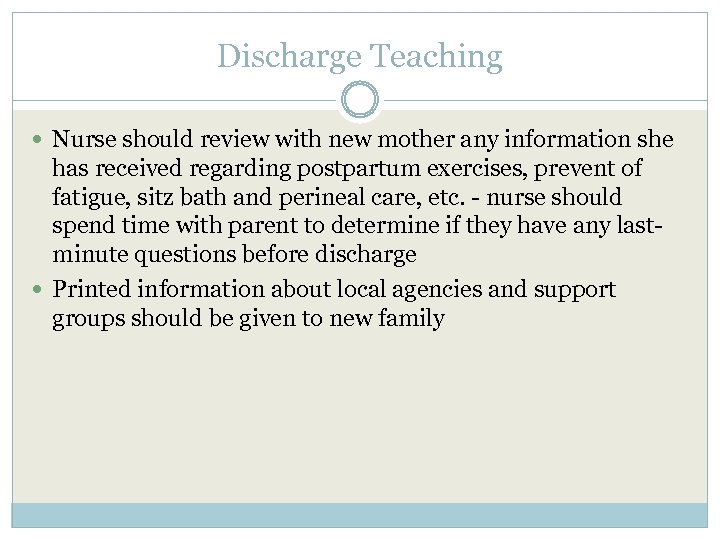Discharge Teaching Nurse should review with new mother any information she has received regarding