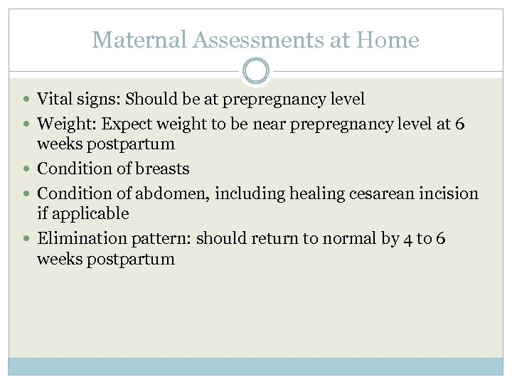 Maternal Assessments at Home Vital signs: Should be at prepregnancy level Weight: Expect weight
