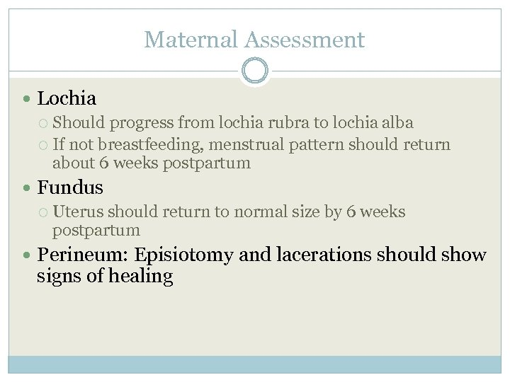 Maternal Assessment Lochia Should progress from lochia rubra to lochia alba If not breastfeeding,