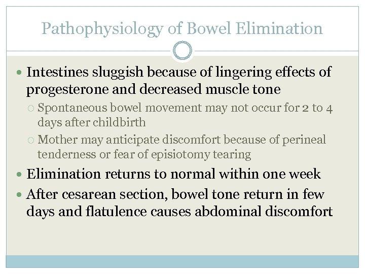 Pathophysiology of Bowel Elimination Intestines sluggish because of lingering effects of progesterone and decreased