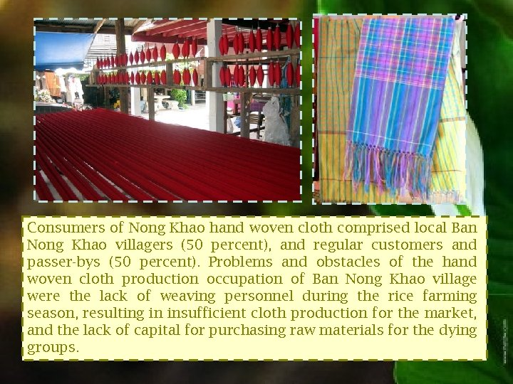 Consumers of Nong Khao hand woven cloth comprised local Ban Nong Khao villagers (50