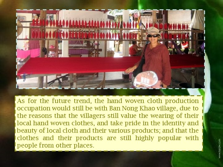 As for the future trend, the hand woven cloth production occupation would still be