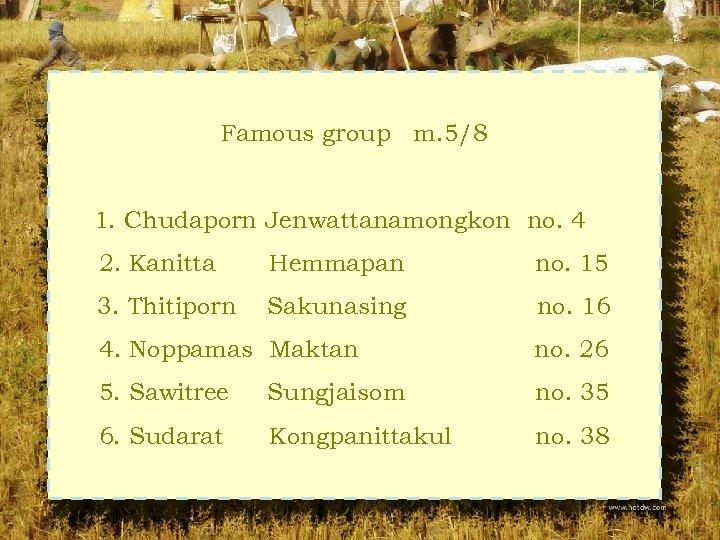 Famous group m. 5/8 1. Chudaporn Jenwattanamongkon no. 4 2. Kanitta Hemmapan no. 15