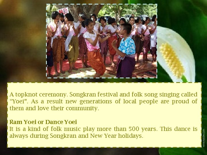"A topknot ceremony. Songkran festival and folk song singing called ""Yoei"". As a result"