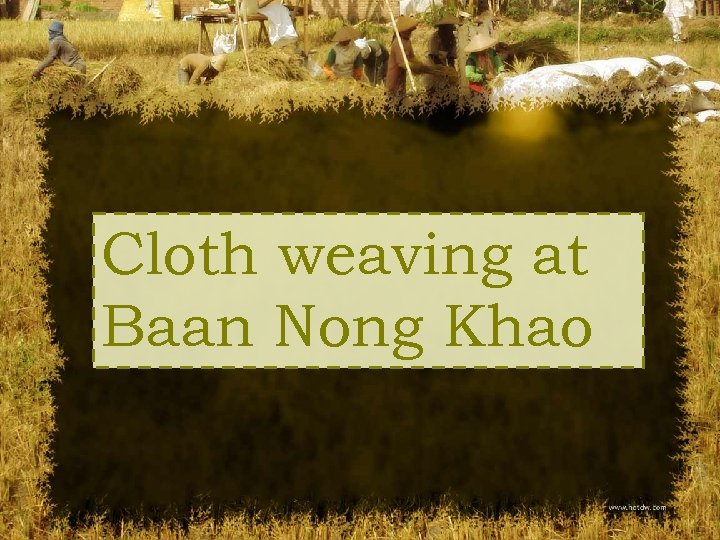 Cloth weaving at Baan Nong Khao
