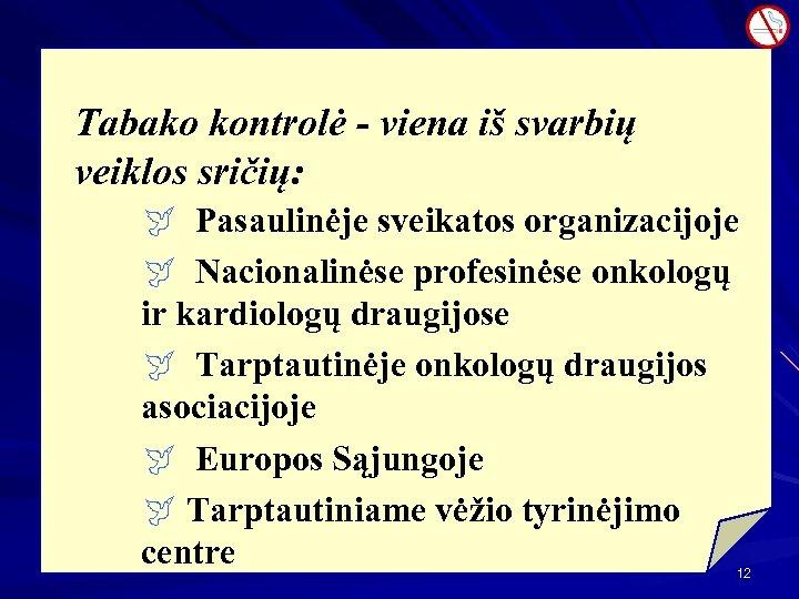 Tabako kontrolė - viena iš svarbių veiklos sričių: ÿ Pasaulinėje sveikatos organizacijoje ÿ Nacionalinėse