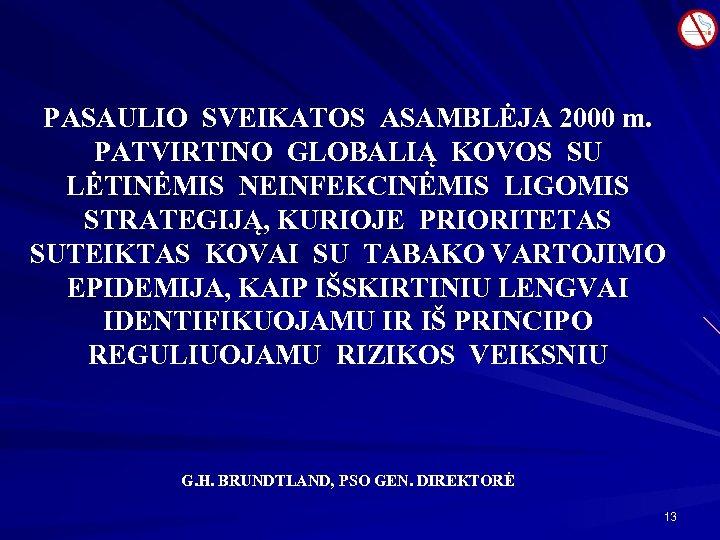 PASAULIO SVEIKATOS ASAMBLĖJA 2000 m. PATVIRTINO GLOBALIĄ KOVOS SU LĖTINĖMIS NEINFEKCINĖMIS LIGOMIS STRATEGIJĄ, KURIOJE