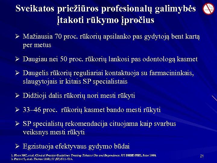 Sveikatos priežiūros profesionalų galimybės įtakoti rūkymo įpročius Ø Mažiausia 70 proc. rūkorių apsilanko pas