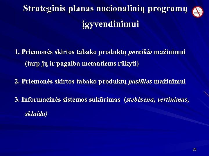 Strateginis planas nacionalinių programų įgyvendinimui 1. Priemonės skirtos tabako produktų poreikio mažinimui (tarp jų