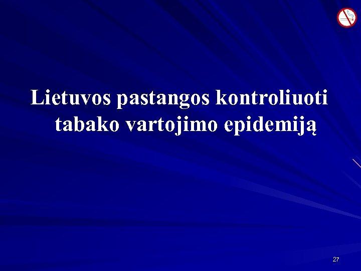 Lietuvos pastangos kontroliuoti tabako vartojimo epidemiją 27
