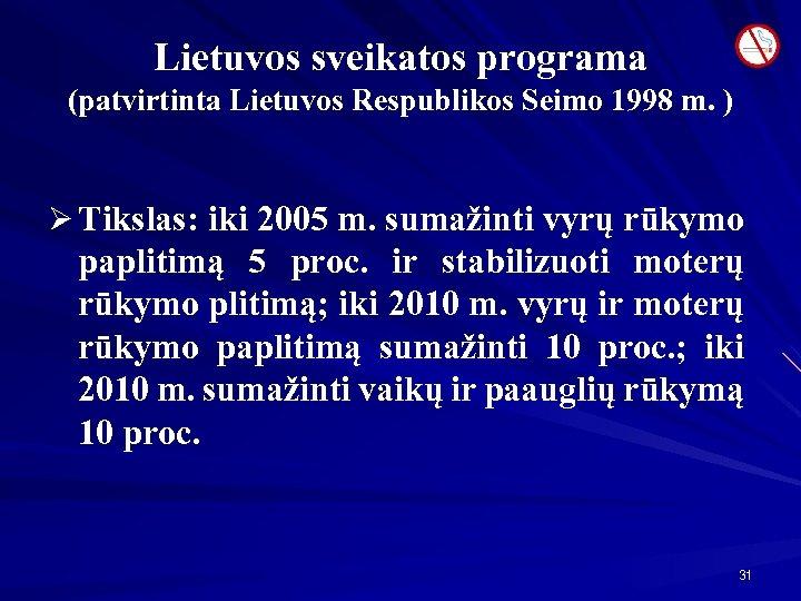 Lietuvos sveikatos programa (patvirtinta Lietuvos Respublikos Seimo 1998 m. ) Ø Tikslas: iki 2005