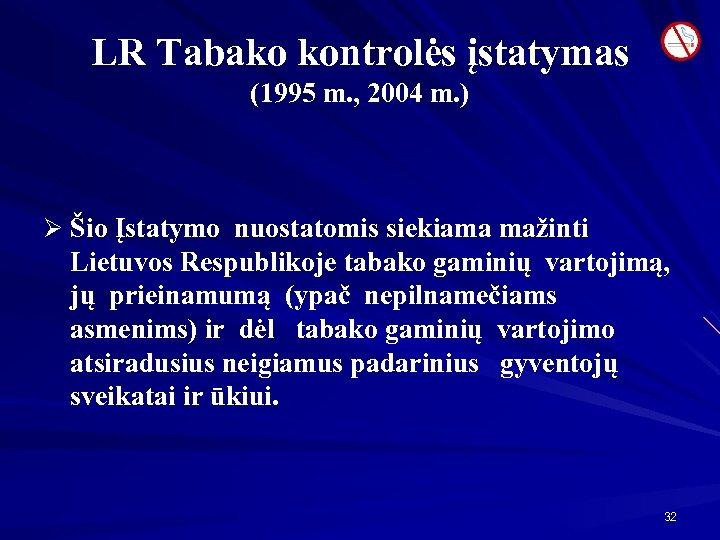 LR Tabako kontrolės įstatymas (1995 m. , 2004 m. ) Ø Šio Įstatymo nuostatomis