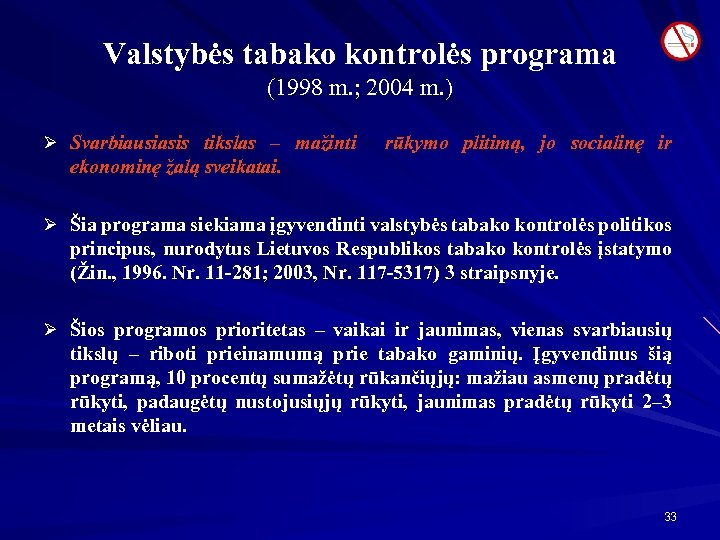 Valstybės tabako kontrolės programa (1998 m. ; 2004 m. ) Ø Svarbiausiasis tikslas –