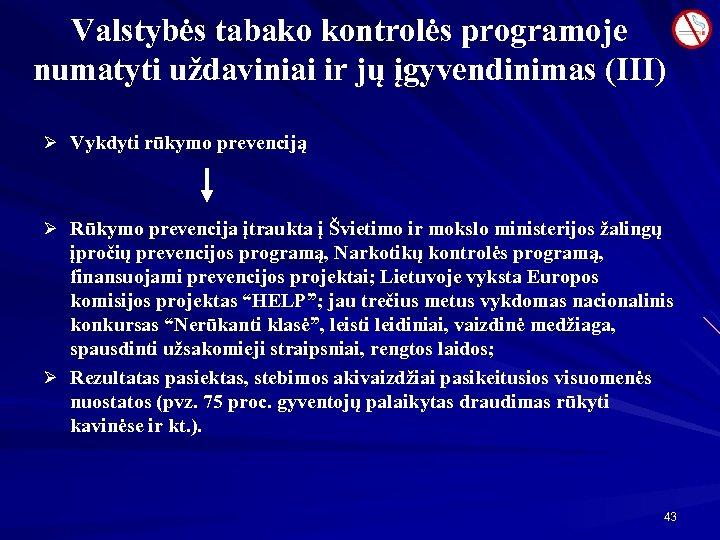 Valstybės tabako kontrolės programoje numatyti uždaviniai ir jų įgyvendinimas (III) Ø Vykdyti rūkymo prevenciją