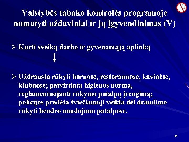 Valstybės tabako kontrolės programoje numatyti uždaviniai ir jų įgyvendinimas (V) Ø Kurti sveiką darbo