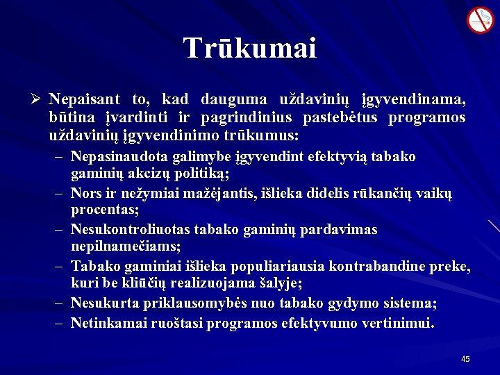 Trūkumai Ø Nepaisant to, kad dauguma uždavinių įgyvendinama, būtina įvardinti ir pagrindinius pastebėtus programos