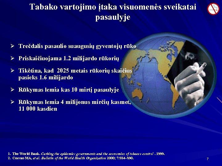 Tabako vartojimo įtaka visuomenės sveikatai pasaulyje Ø Trečdalis pasaulio suaugusių gyventojų rūko Ø Priskaičiuojama