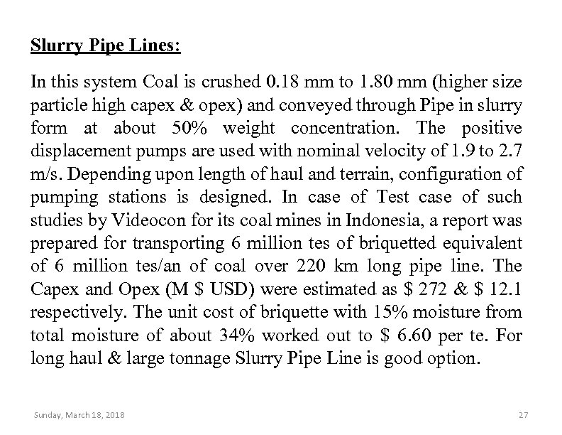 Slurry Pipe Lines: In this system Coal is crushed 0. 18 mm to 1.