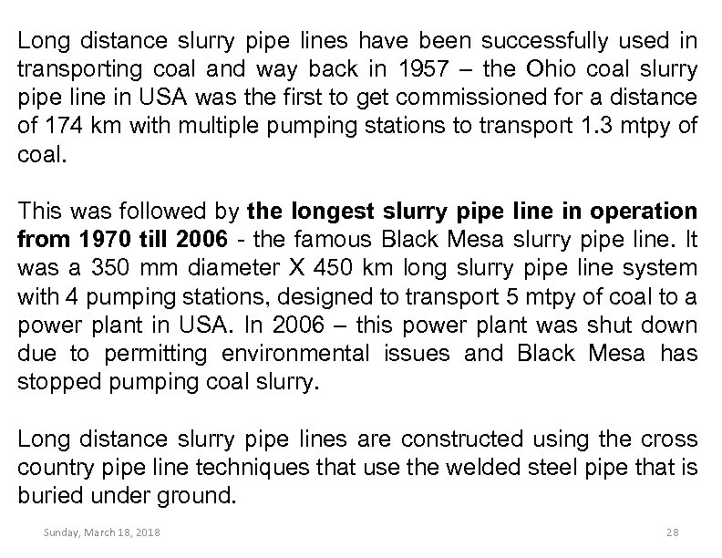 Long distance slurry pipe lines have been successfully used in transporting coal and way
