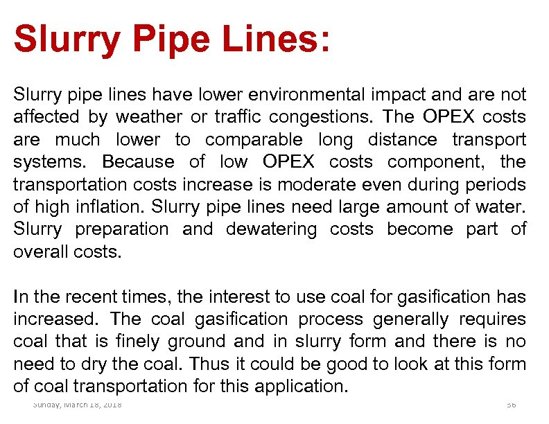 Slurry Pipe Lines: Slurry pipe lines have lower environmental impact and are not affected