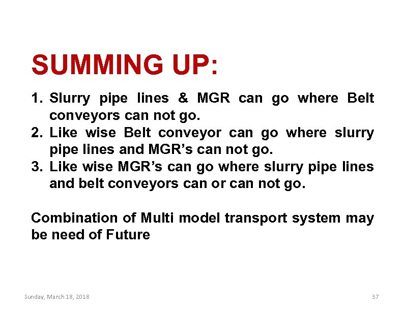 SUMMING UP: 1. Slurry pipe lines & MGR can go where Belt conveyors can