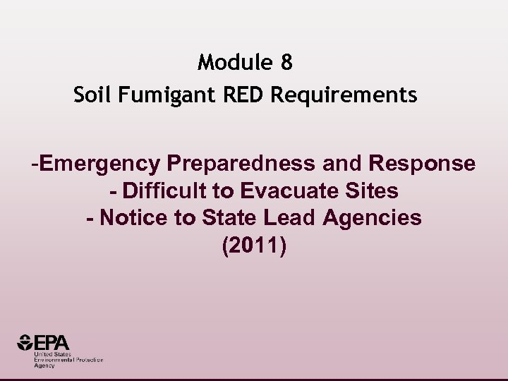 Module 8 Soil Fumigant RED Requirements -Emergency Preparedness and Response - Difficult to Evacuate