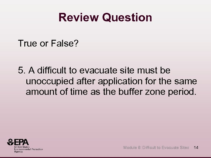Review Question True or False? 5. A difficult to evacuate site must be unoccupied