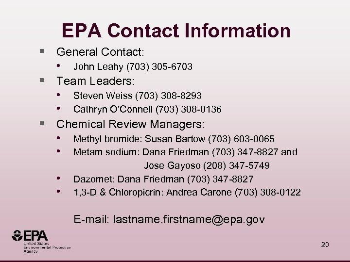 EPA Contact Information § General Contact: • John Leahy (703) 305 -6703 § Team