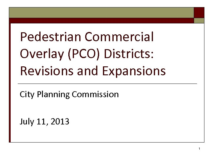Pedestrian Commercial Overlay (PCO) Districts: Revisions and Expansions City Planning Commission July 11, 2013
