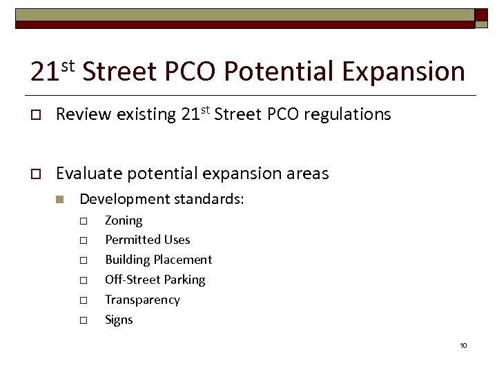 st 21 Street PCO Potential Expansion o Review existing 21 st Street PCO regulations