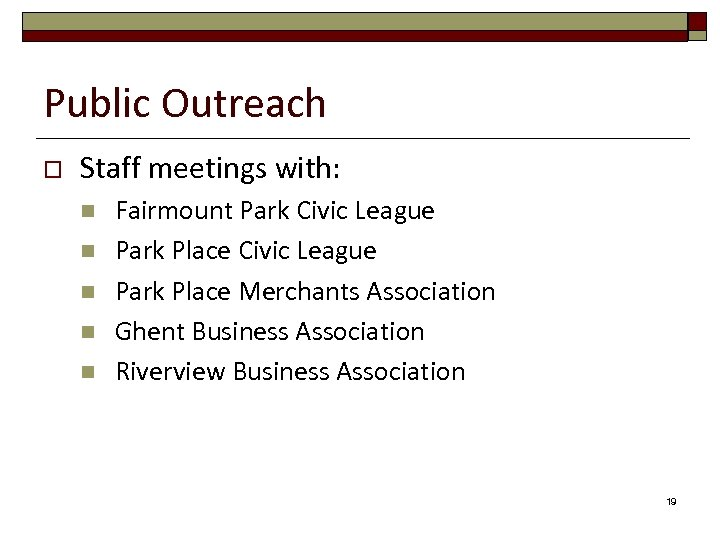 Public Outreach o Staff meetings with: n n n Fairmount Park Civic League Park